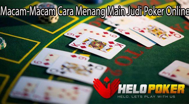 Macam-Macam Cara Menang Main Judi Poker Online
