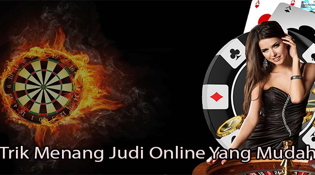 Trik Menang Judi Online Yang Mudah